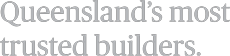 qld-most-trusted-builders